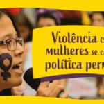 Violência contra as mulheres  se combate com política permanente!